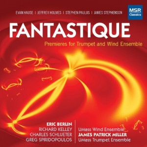 Fantastique: Premieres for Trumpet and Wind Ensemble