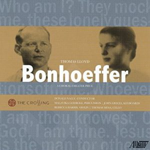 Thomas Lloyd - Bonhoeffer:  A Choral-Theater Piece