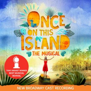 Once On This Island - New Broadway Cast