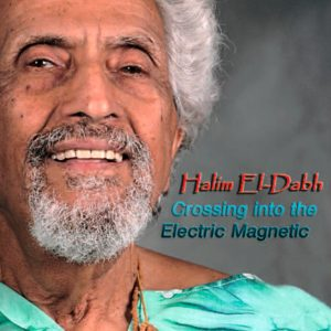 Halim El-Dabh - Crossing into the Electric Magnetic