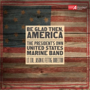 Be Glad Then, America - U.S. Marine Band